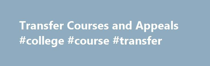 Transfer Courses and Appeals #college #course #transfer http://jamaica.remmont.com/transfer-courses-and-appeals-college-course-transfer/  # Transfer Courses and Appeals Edward J. Bloustein School of Planning Public Policy (EJB) School of Management and Labor Relations (SMLR) All transfer students have the right to appeal for a reconsideration of an evaluation of a transfer course. For information on the academic policies of the Professional Schools, please refer to the Academic Policies…