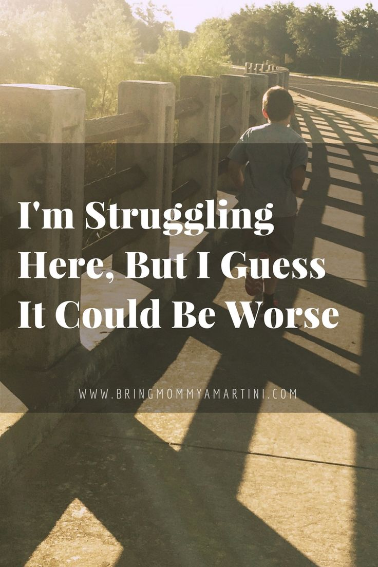 I'm struggling here, but I guess it could be worse.  http://www.kristanbraziel.com/blog/2016/9/17/im-struggling-here-but-i-guess-it-could-be-worse  #BringMommyAMartini #FunnyBlog #Parenting #WeightLoss #MomLife