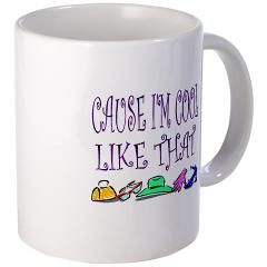 """Cause I'm Cool Like That"" Mug"