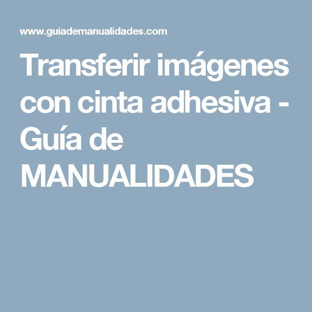 Transferir imágenes con cinta adhesiva - Guía de MANUALIDADES