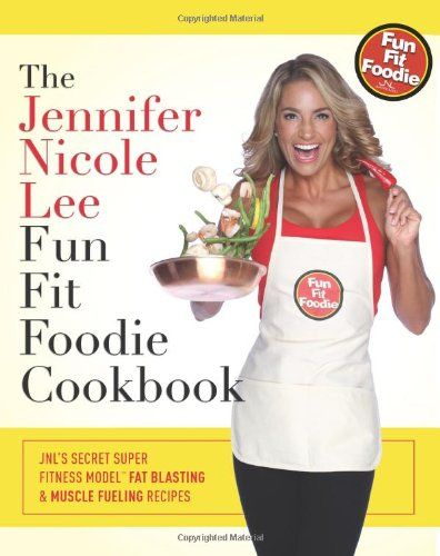 The Jennifer Nicole Lee Fun Fit Foodie Cookbook: JNL's Secret Super Fitness Model Fat Blasting & Muscle Fueling Recipes by Jennifer Nicole Lee http://www.amazon.com/dp/0615798683/ref=cm_sw_r_pi_dp_p8dgub17SDWTJ