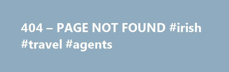 404 – PAGE NOT FOUND #irish #travel #agents http://nef2.com/404-page-not-found-irish-travel-agents/  #marlin travel # Why am I seeing this page? 404 means the file is not found. If you have already uploaded the file then the name may be misspelled or it is in a different folder. Other Possible Causes You may get a 404 error for images because you have Hot Link Protection turned on...
