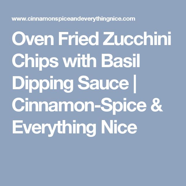 Oven Fried Zucchini Chips with Basil Dipping Sauce | Cinnamon-Spice ...