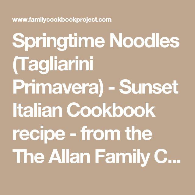 Springtime Noodles (Tagliarini Primavera) - Sunset Italian Cookbook recipe - from the The Allan Family Cookbook  Family Cookbook