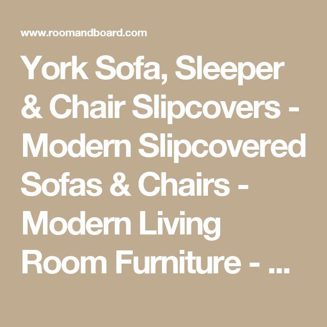 York Sofa, Sleeper & Chair Slipcovers - Modern Slipcovered Sofas & Chairs - Modern Living Room Furniture - Room & Board