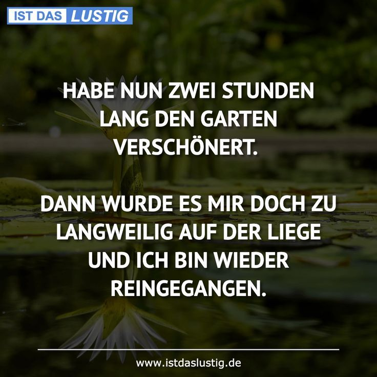 Now Two Hours Long Tempered The Garden Then Then I Was Too Long In The Lie And I Will Receive Again Zitate Lustig Lustige Spruche Witzige Spruche