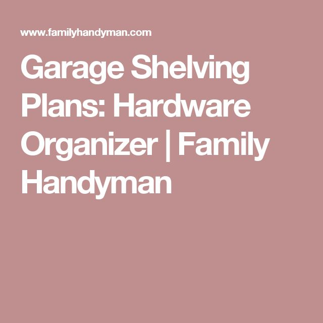 Garage Shelving Plans: Hardware Organizer   Family Handyman