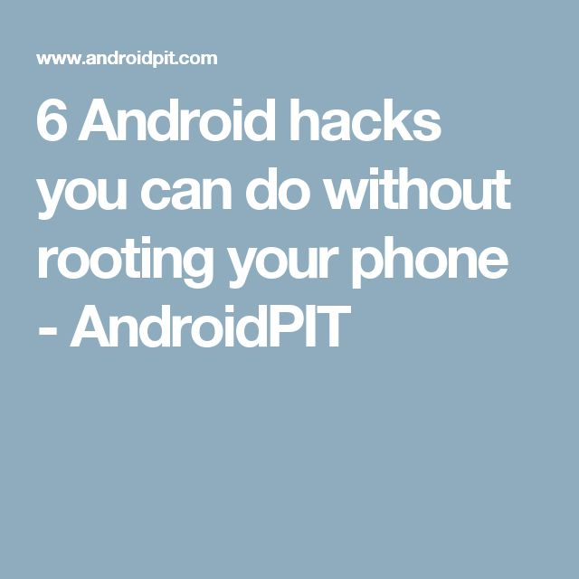 6 Android hacks you can do without rooting your phone - AndroidPIT
