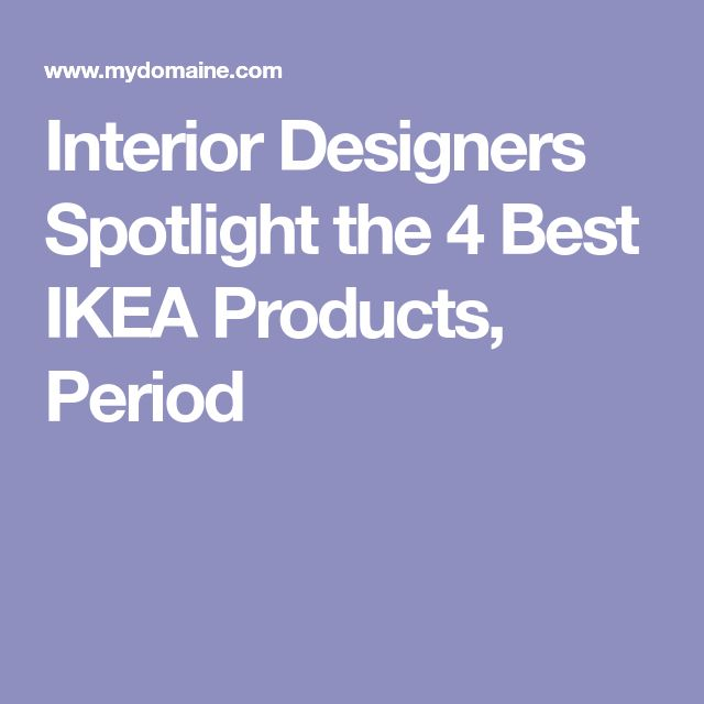 Interior Designers Spotlight the 4 Best IKEA Products, Period