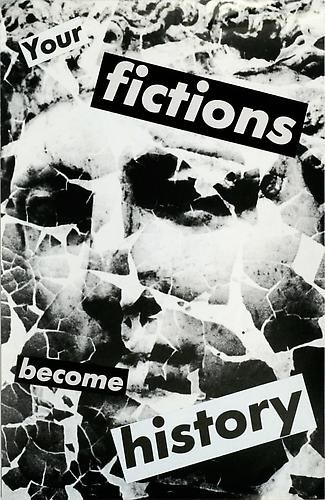 Barbara Kruger, Untitled (Your fictions become history), 1983  photograph and type on paper