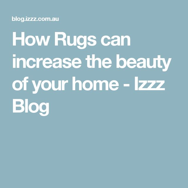 How Rugs can increase the beauty of your home - Izzz Blog