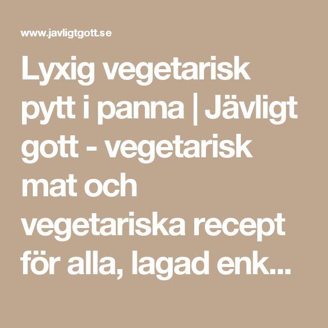 Lyxig vegetarisk pytt i panna | Jävligt gott - vegetarisk mat och vegetariska recept för alla, lagad enkelt och jävligt gott.