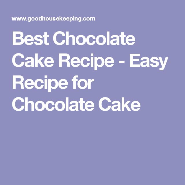 Best Chocolate Cake Recipe - Easy Recipe for Chocolate Cake