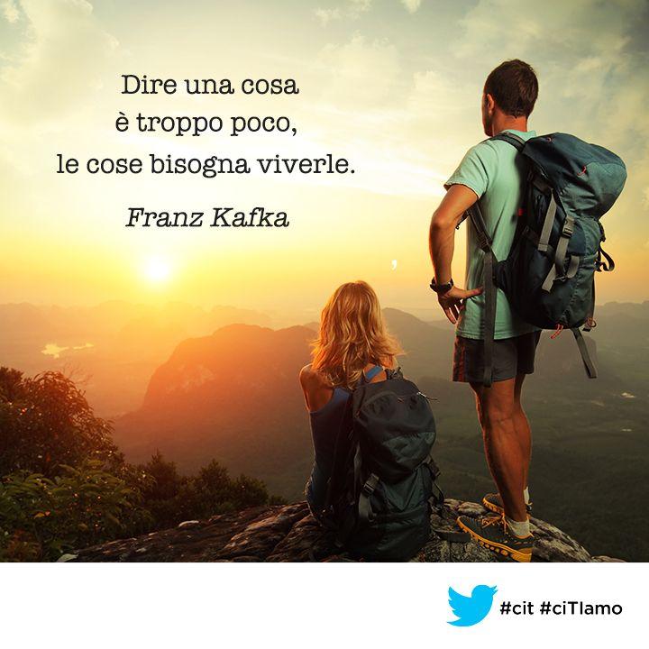 """""""Dire una cosa è troppo poco, le cose bisogna viverle."""" (Franz Kafka) #cit #ciTIamo #aforismi #quote"""