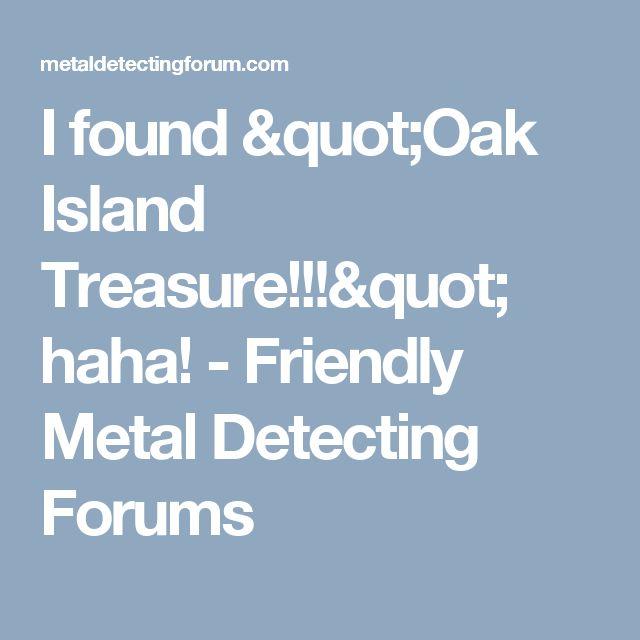 "I found ""Oak Island Treasure!!!"" haha! - Friendly Metal Detecting Forums"