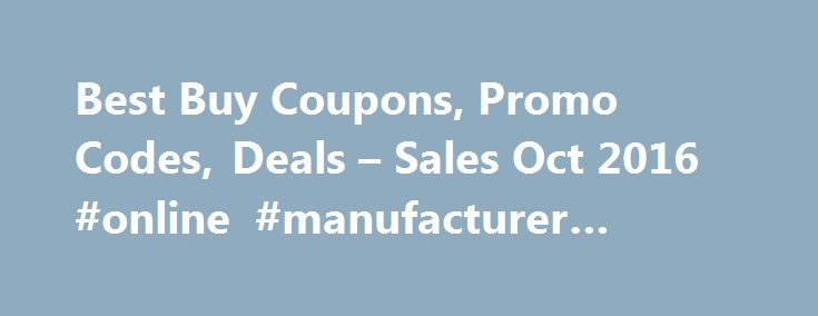 Best Buy Coupons, Promo Codes, Deals – Sales Oct 2016 #online #manufacturer #coupons http://coupons.remmont.com/best-buy-coupons-promo-codes-deals-sales-oct-2016-online-manufacturer-coupons/  #buy coupons online # Best Buy Coupons More than 70 percent of the country lives within 15 minutes of a Best Buy, so it's no wonder they are one of the leading providers of tech products and services. Best Buy generates $40 billion a year, all while offering some of the best deals on electronics…