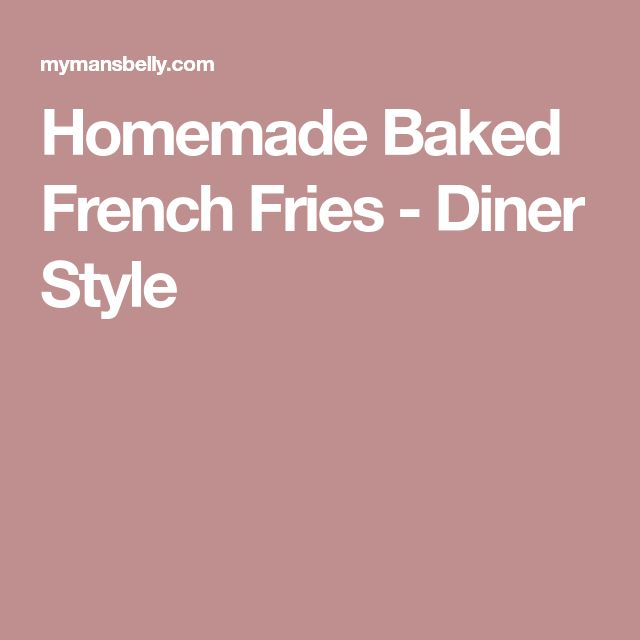 Homemade Baked French Fries - Diner Style