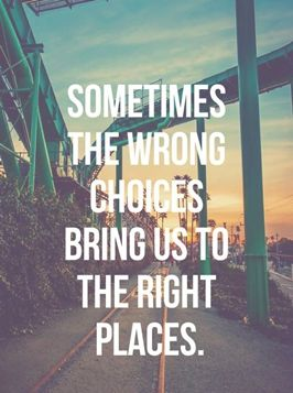 Never regret the choices you made. It all eventually leads to good.