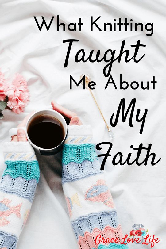 What Knitting Taught Me About My Faith | Grace Love Life
