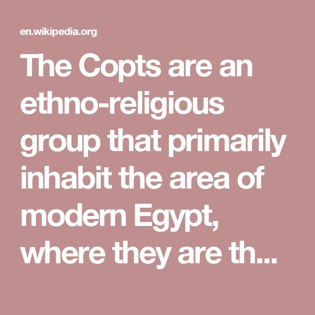 The Copts are an ethno-religious group that primarily inhabit the area of modern Egypt, where they are the largest Christian denomination. Copts are also the largest Christian adherent group in Sudan and Libya.