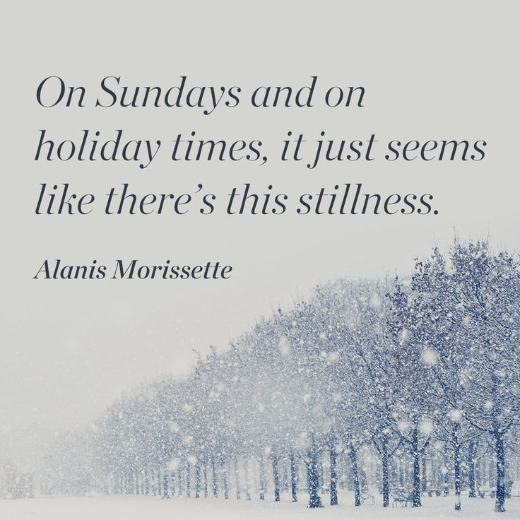 On Sundays and on holiday times, it just seems like there's this stillness. — Alanis Morissette