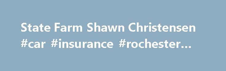 State Farm Shawn Christensen #car #insurance #rochester #mn http://virginia.remmont.com/state-farm-shawn-christensen-car-insurance-rochester-mn/  # Shawn Christensen State Farm Auto Insurance Rochester, MN State Farm President's Club Qualifier Our office focuses on relocation services! Southwest Minnesota State University, B.A. State Farm Homeowners Insurance Rochester, MN Help with first time home buyers Member of Fuel of Rochester We make house calls! State Farm Insurance Ambassodor Travel…