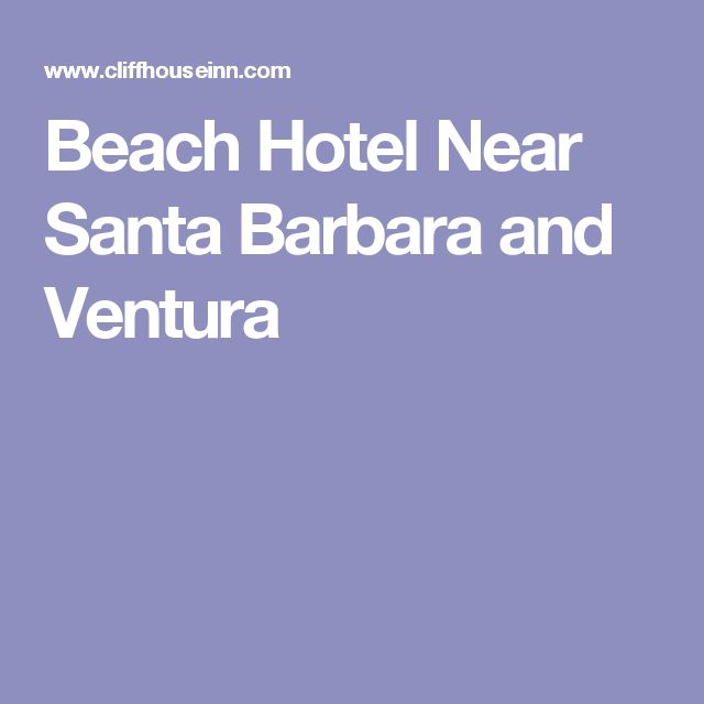 Beach Hotel Near Santa Barbara and Ventura