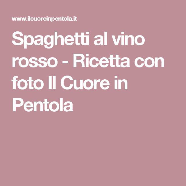 Spaghetti al vino rosso - Ricetta con foto Il Cuore in Pentola