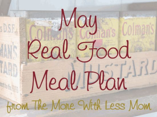 May Real Food Meal Plan - flexible, frugal monthly meal plan with printable calendar from The More With Less Mom