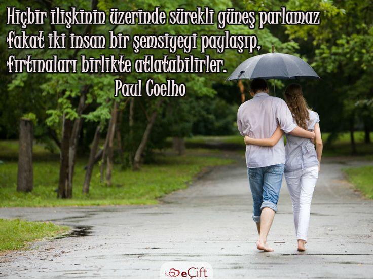 #GününSözü: Hiçbir ilişkinin üzerinde sürekli güneş parlamaz fakat iki insan bir şemsiyeyi paylaşıp, fırtınaları birlikte atlatabilirler.  Paul Coelho