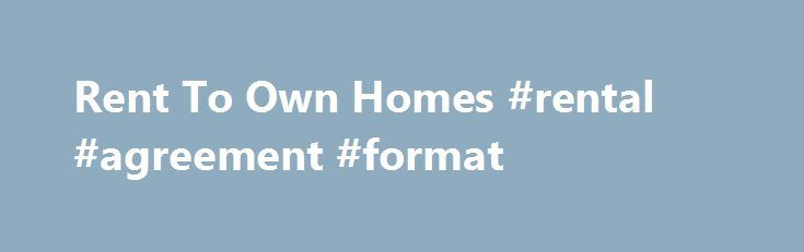 Rent To Own Homes #rental #agreement #format http://rentals.remmont.com/rent-to-own-homes-rental-agreement-format/  #lease to own # Learn More Free Search – Find Rental Homes, Lease Options, Owner Financed Homes and Real Estate For Sale Today! RentUntilYouOwn.com provides unique types of rent to own listings offered as either houses for sale or rental properties. Homes, Land, Manufactured Housing and Commercial Property We offer more than just single-family homes.Continue readingTitled as…