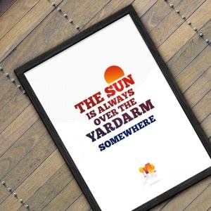 The Sun is always over the Yardarm #ArtPrint.  Hang this near the fridge to remind you that the sun is ALWAYS over the yardarm somewhere.  Price from £15.00  http://booandboy.co.uk/product/the-sun-is-always-over-the-yardarm-somewhere/