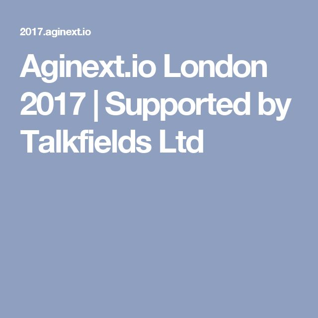 Aginext.io London 2017 | Supported by Talkfields Ltd