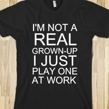 I'm Not A Real Grownup from Glamfoxx Shirts