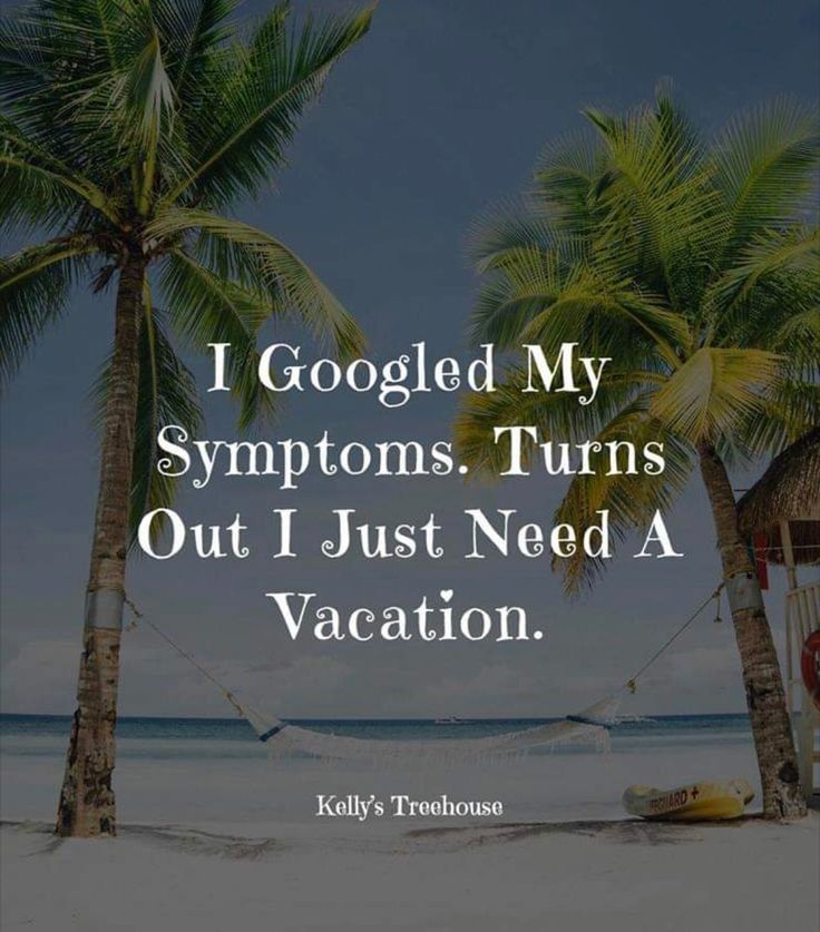 I Googled My Symptoms Turns Out I Just Need A Vacation Vacation Quotes Best Travel Quotes Travel Quotes