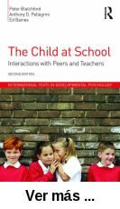 The child at school : interactions with peers and teachers /      Peter Blatchford, Anthony D. Pellegrini and Ed Baines. -- 2nd      ed. -- London : Routledge, 2016 http://absysnet.bbtk.ull.es/cgi-bin/abnetopac?TITN=527206