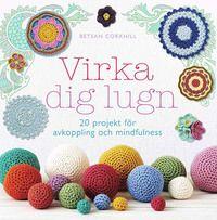 bokomslag Virka dig lugn : 20 projekt för avkoppling och mindfulness
