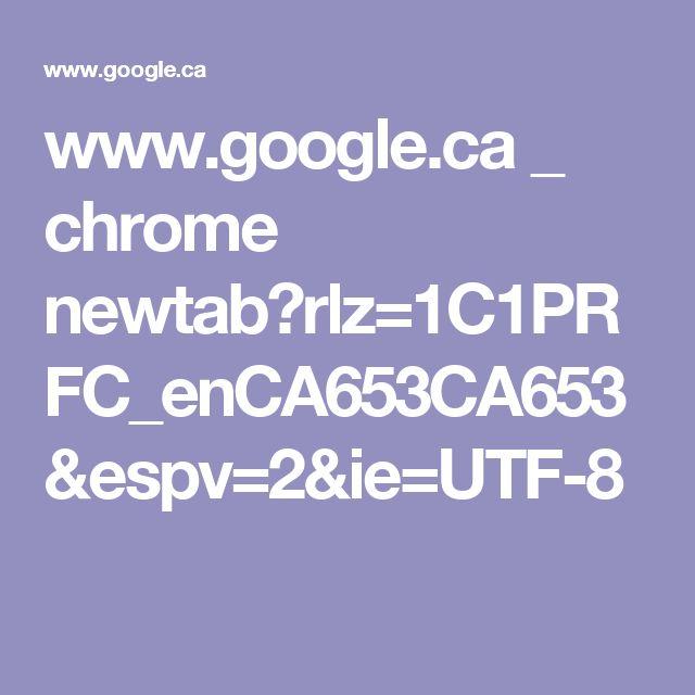 www.google.ca _ chrome newtab?rlz=1C1PRFC_enCA653CA653&espv=2&ie=UTF-8