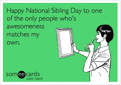 "Happy National Sibling Day to my pain in the balls kin.... adore you fuckers tons!!! Delilah, Marlise , Mariimar, Miguel, and my ""Sista from another Mista"" Maria"
