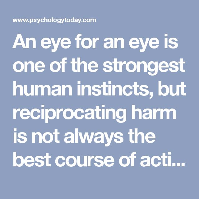 An eye for an eye is one of the strongest human instincts, but reciprocating harm is not always the best course of action. Punishment sometimes works to condition people not to repeat misdeeds, and threats of negative repercussions can act as disincentives, but our ability to rise above our base instinct for revenge and judge each situation objectively and with an eye toward rehabilitation is one of the highest achievements of humanity and of civilization.