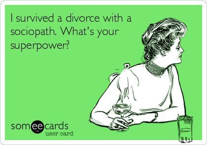 Funny Encouragement Ecard: I survived a divorce with a sociopath. What's your superpower? Humour stems from reality. It indeed takes super-human efforts to survivr this. All survivors would agree.Encouragement Ecards, Funny Divorce Quotes Humor, Divorce Funny, Mom Funny Ecards, Hilarious Ecards Lmfao Humor, Sociopath Superpower Divorce, Divorce Humor Lmfao, Divorce Ecards, Divorce Quotes Funny