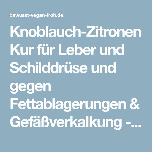 Knoblauch-Zitronen Kur für Leber und Schilddrüse und gegen Fettablagerungen & Gefäßverkalkung - ☼ ✿ ☺ Informationen und Inspirationen für ein Bewusstes, Veganes und (F)rohes Leben ☺ ✿ ☼