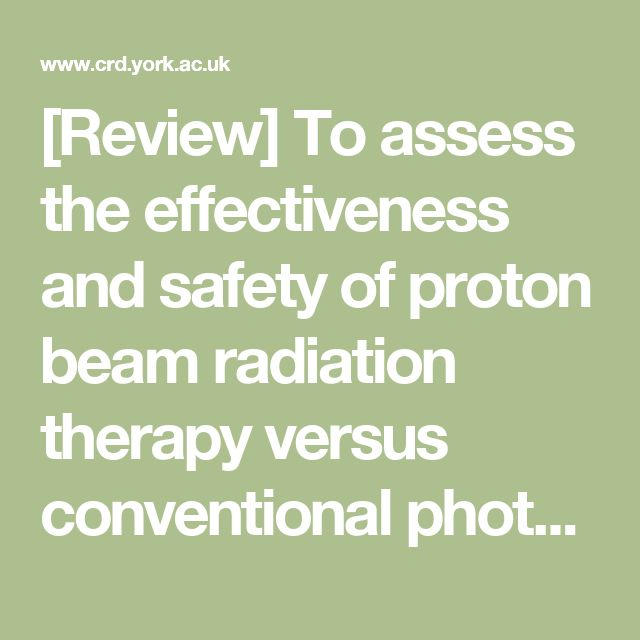 [Review] To assess the effectiveness and safety of proton beam radiation therapy…