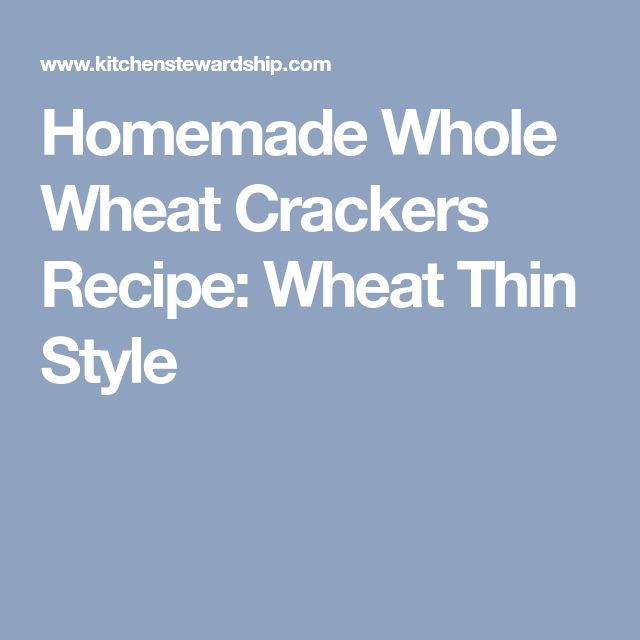 Homemade Whole Wheat Crackers Recipe: Wheat Thin Style