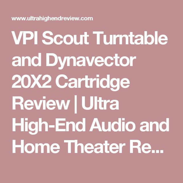 VPI Scout Turntable and Dynavector 20X2 Cartridge Review | Ultra High-End Audio and Home Theater Review