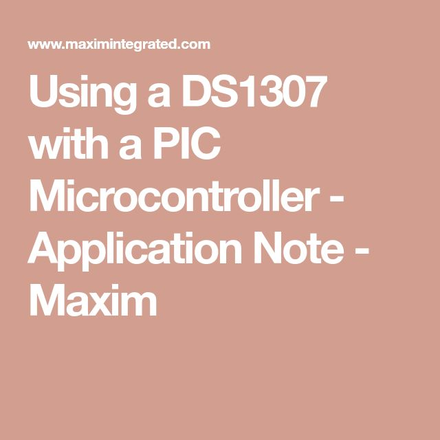 Using a DS1307 with a PIC Microcontroller - Application Note - Maxim