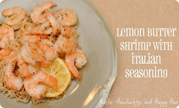 yum italian seasoning, butter and shrimp with lemon- delish! 20 minutes prep and cook time total!