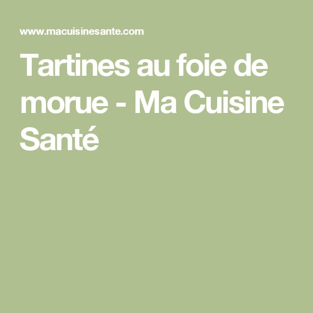 Tartines au foie de morue - Ma Cuisine Santé