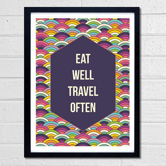 Eat Well, Travel Often by Fimbis  #quote #quotation #inspire #wallart #inspiration #rainbow #fashion #digitalart #inspirational #quotes #positive #postivity #interiordesign #homedecor #colorful #colourful #eat #travel