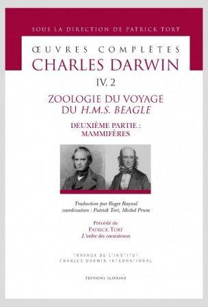 Darwin, Charles. - Zoologie du voyage du HMS Beagle. Deuxième partie, Mammifères. Précédé de L'ordre des coexistences de Patrick Tort. - Slatkine, 2014. - (Oeuvres complètes ; IV.2). - Cote : 913.DAR